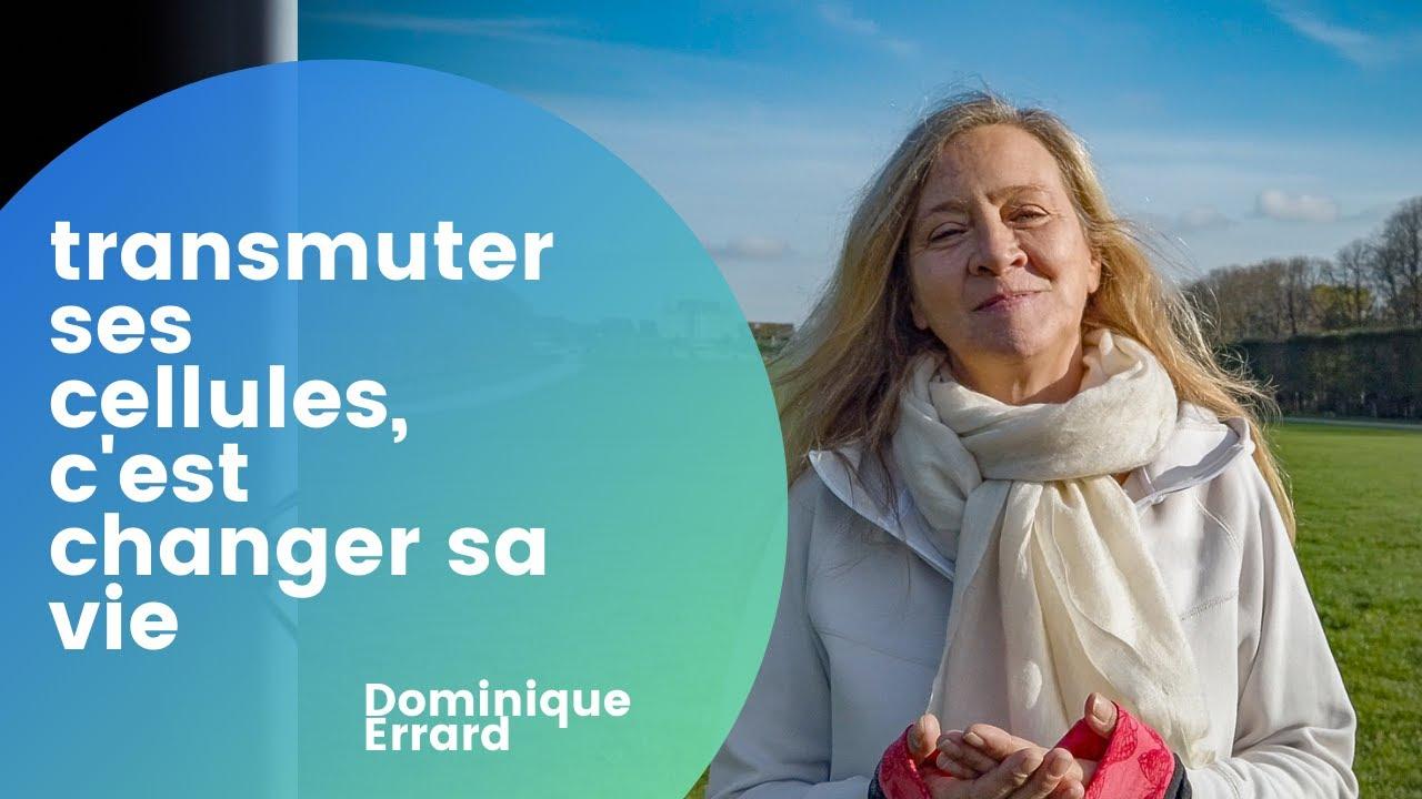 Transmuter ses Cellules C'est Transformer sa Vie avec Dominique Errard