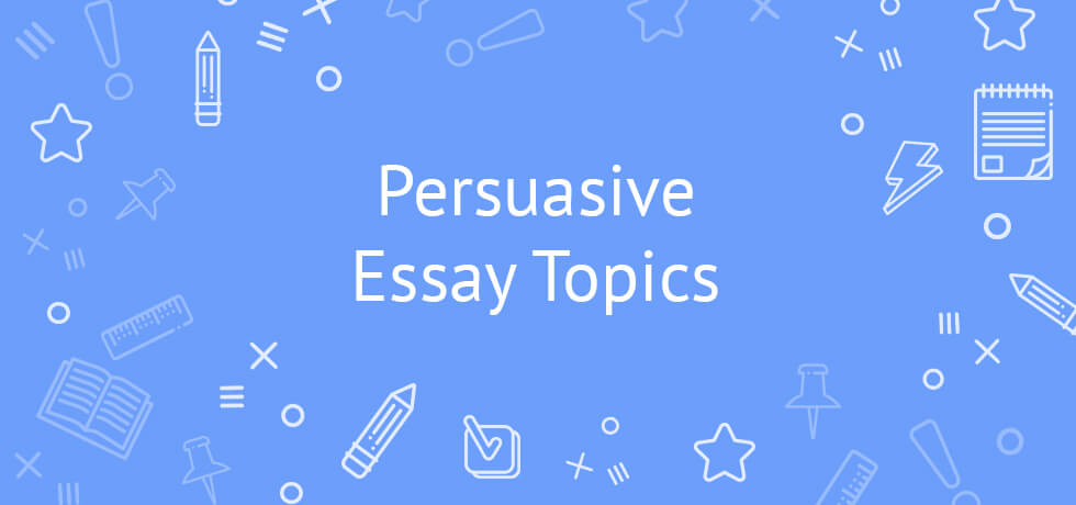 Top Persuasive Essay Topics To Write About In 2018 Ideas