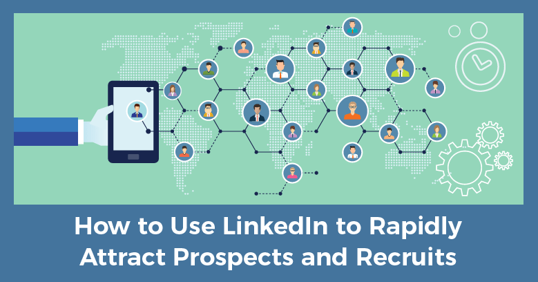 network marketing advice-use LinkedIn to rapidly attract prospects and recruits