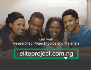 Final Year Phd, MSc Bsc, HND, and OND Research Project Topics, Materials Find researched project topics, materials by Departments for University, Polytechnic, college of education Phd, MSc Bsc, HND, and OND project topic with available materials, for seminars, term papers. Business administration/ Business management, Accounting and finance, engineering science project materials and many more for Nigeria and Ghana, other African Countries, Abstract, table of content and chapter 1 is given for free, and our premium papers are given for a fee of ₦3,000, We guarantee the best of work.