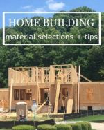 New Home Building Tips + Materials