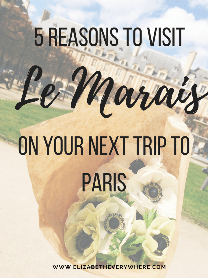5 Reasons to Visit Le Marais in Paris