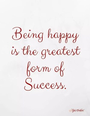 Being happy is the greatest form of success