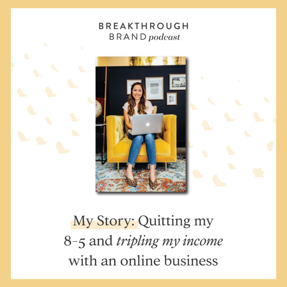 My Business Story: Quitting my 8 to 5 and starting an online business - The Breakthrough Brand Podcast Episode 1 with Elizabeth McCravy