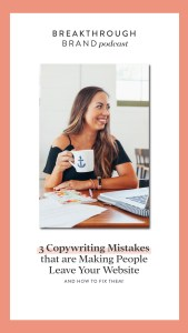 Learn the top 3 copy writing mistakes that are causing people to exit your website. Keep your audience engaged instead. Learn how to fix the mistakes on the Breakthrough Brand Podcast with Elizabeth McCravy!