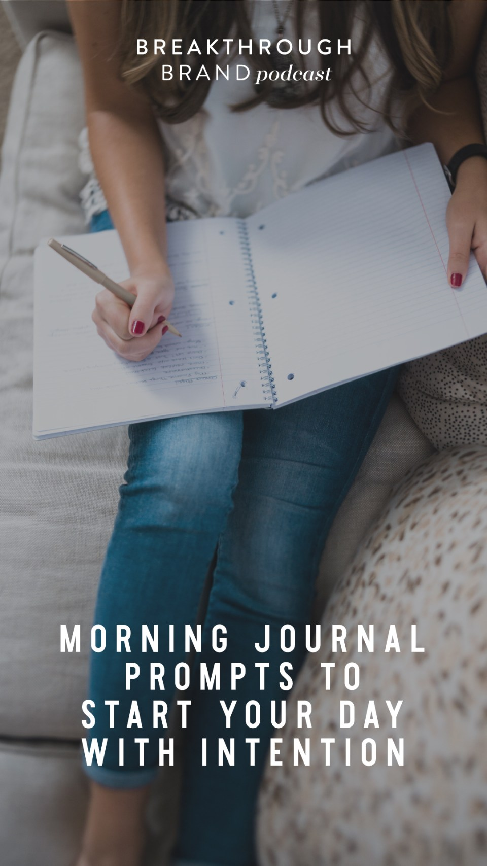 Morning Journaling Prompts to help you move throughout your day with more intention. Breakthrough Brand - Elizabeth McCravy