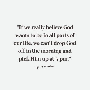 """""""If we really believe God wants to be in all parts of our life, we can't drop God off in the morning and pick Him up at 5 pm."""" - Jena Viviano quote about faith and work on the Breakthrough Brand Podcast"""