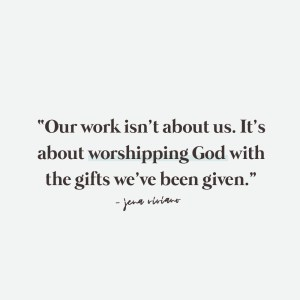 Our work isn't about us. It's about worshipping God with the gifts we've been given. - Breakthrough Brand Podcast, Jena Viviano