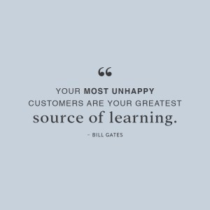 """""""Your most unhappy customers are your greatest source of learning."""" - Bill Gates"""