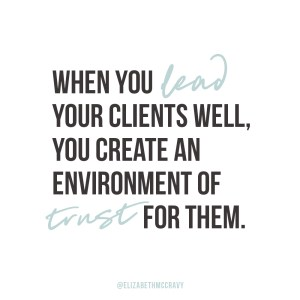"""When you lead your clients well, you create an environment of trust for them."" Elizabeth McCravy"