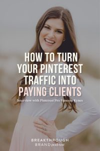 Learn how to turn your Pinterest traffic into paying clients with Vanessa Kynes on the Breakthrough Brand Podcast.