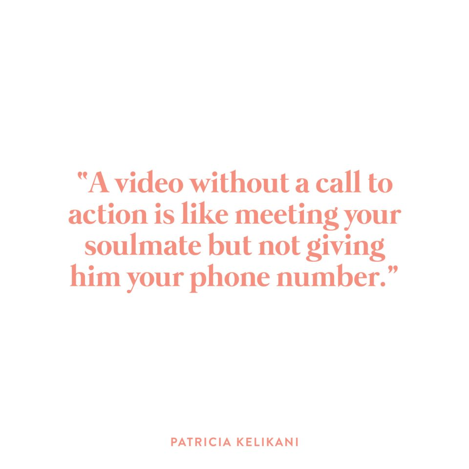 """A video without a call to action is like meeting your soulmate but not giving him your phone number."" -Patricia Kelikani"