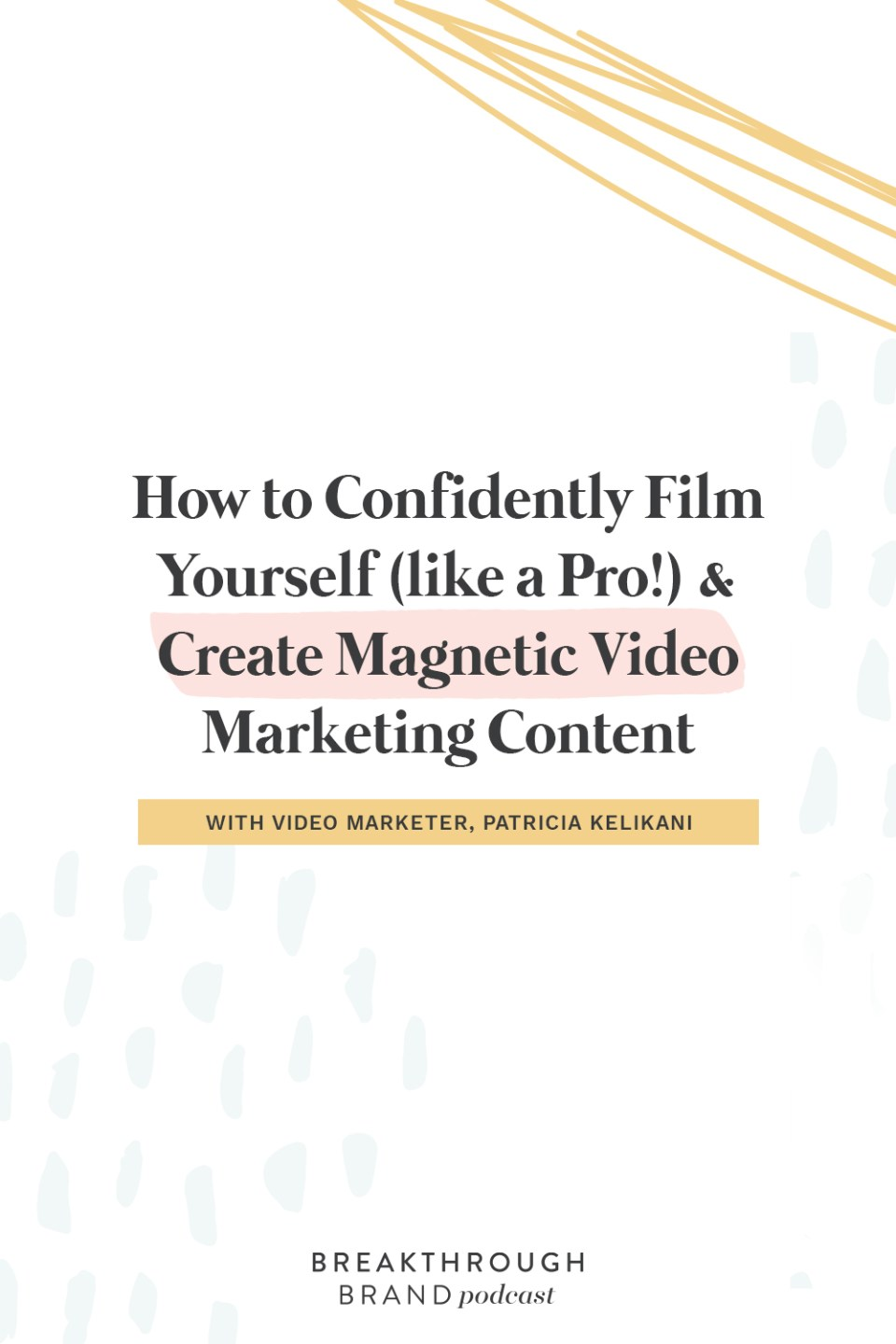Learn how to create video marketing content like a pro and feel confident on camera with Patricia Kelikani on the Breakthrough Brand Podcast.