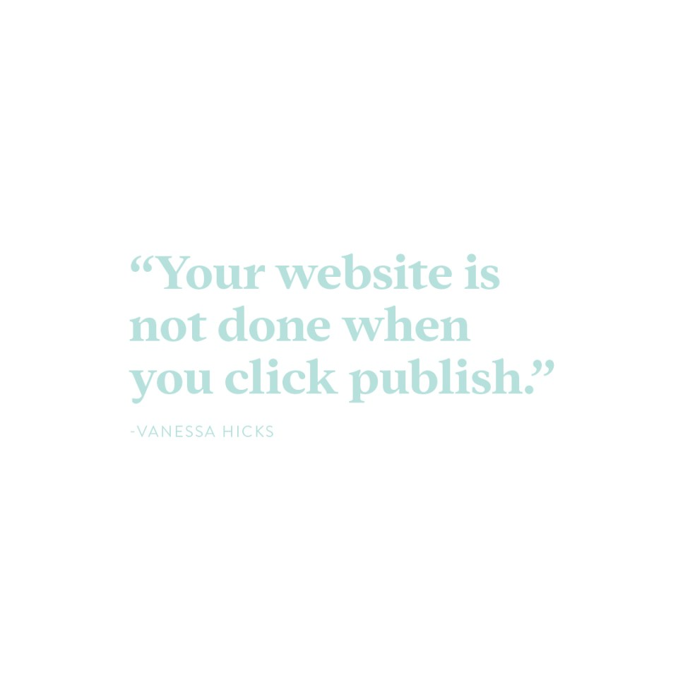 """Your website is not done when you click publish.-Vanessa Hicks"