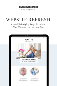 Check out these 9 small but mighty ways to refresh your website for the New Year on the Breakthrough Brand Podcast.