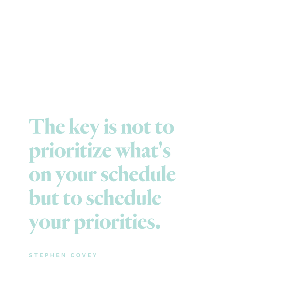 The key is not to prioritize what's on your schedule but to schedule your priorities. - Stephen Covey