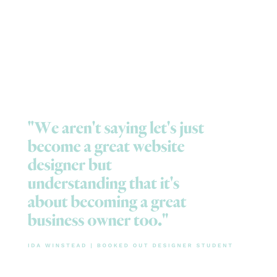 """""""We aren't just saying let's become a great website designer but understanding it's about becoming a great business owner too."""" -Ida Winstead"""