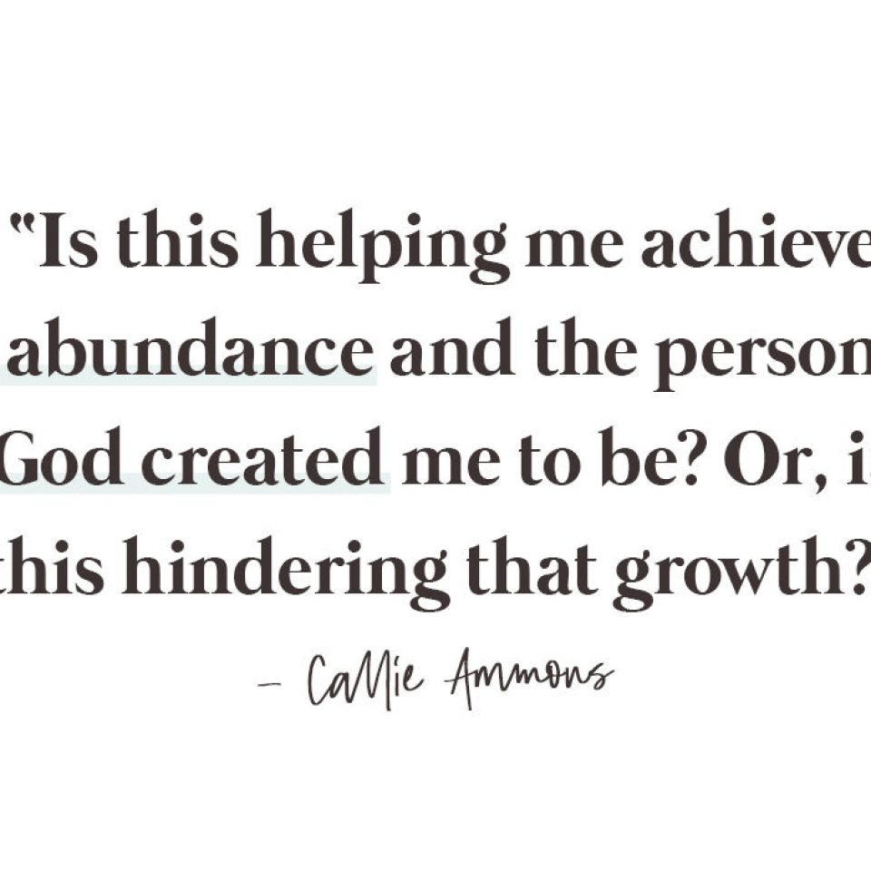 """Is this helping me achieve abundance and the person God create me to be? Or, is this hindering that growth?"" - quote from Callie Ammons of Living Enneagram"
