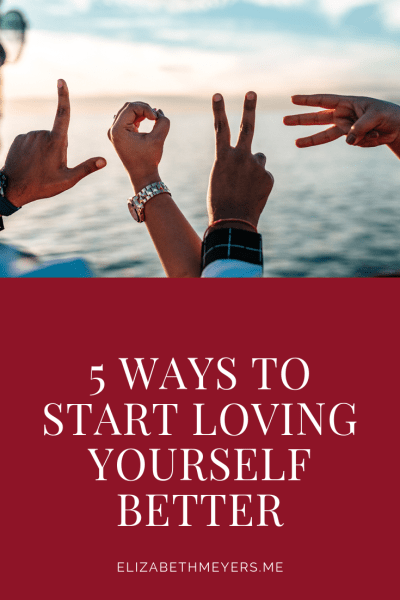 5 Ways to Start Loving Yourself Better