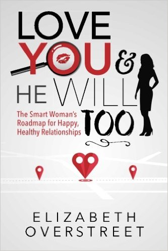 Love You & He Will Too: The Smart Woman's Roadmap for Happy, Healthy Relationships