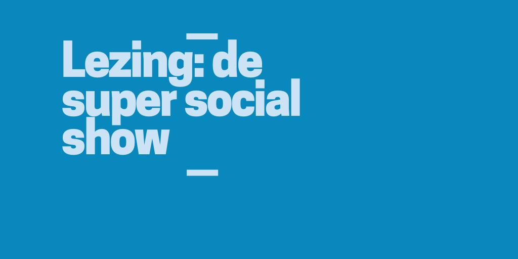 Lezing Super social show