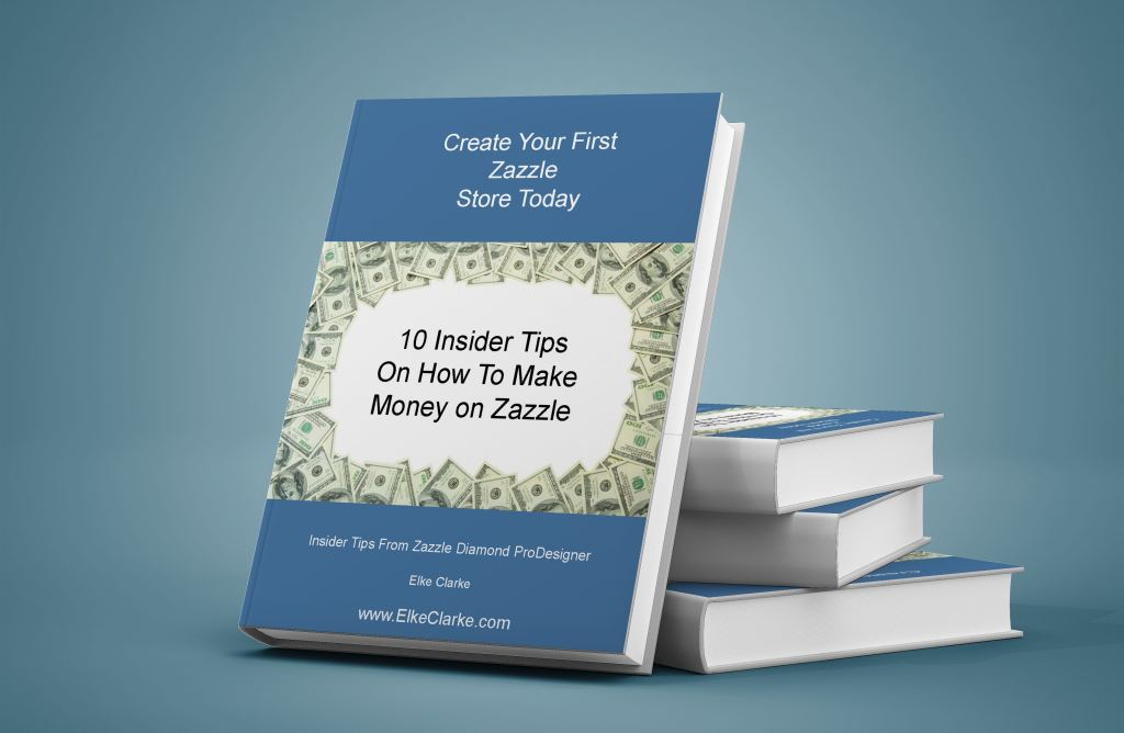 Download this free eBook. Zazzle Diamond ProSeller, Elke Clarke, shares 10 Insider Tips on How to Make Money on Zazzle.