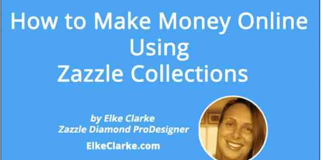 How to Make Money Online Using Zazzle Collections