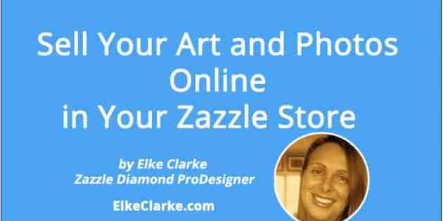 Sell Your Art and Photos Online in Your Zazzle Store