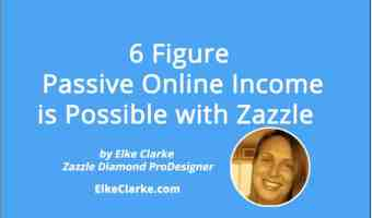 6 Figure Passive Online Income is Possible with Zazzle