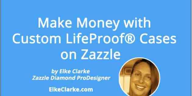 Make Money with Custom LifeProof Cases on Zazzle