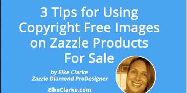 3 Tips for Using Copyright Free Images on Zazzle Products For Sale