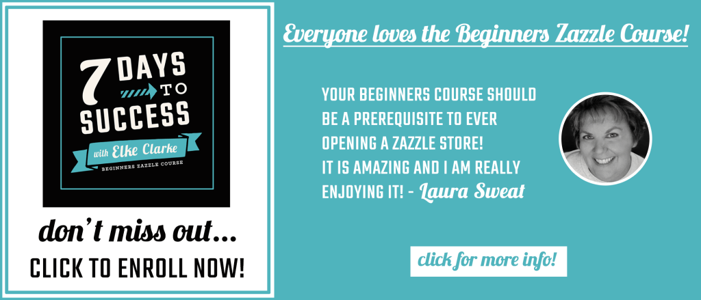 Click here to enroll in the Beginners Zazzle Course today. Elke Clarke, Zazzle Diamond ProDesigner, give you step by step instructions on how to get started in the The 7 Days to Success Beginners Course.