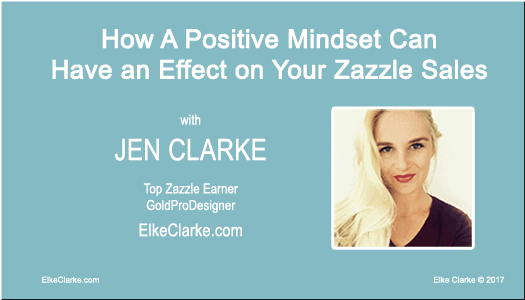 How a Positive Mindset Can Have an Effect on Your Zazzle Sales with Gold ProDesigner Jennifer Clarke