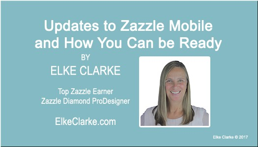 Updates to Zazzle Mobile and How You Can be Ready Article by Elke Clarke Zazzle Top Earner