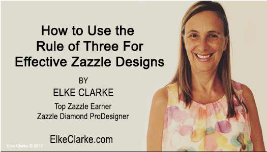 How to Use the Rule of Three For Effective Zazzle Product Designs with Elke Clarke, Diamond ProDesigner on Zazzle