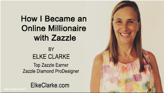 How I Became an Online Millionaire on Zazzle Article by Elke Clarke Top Zazzle Earner