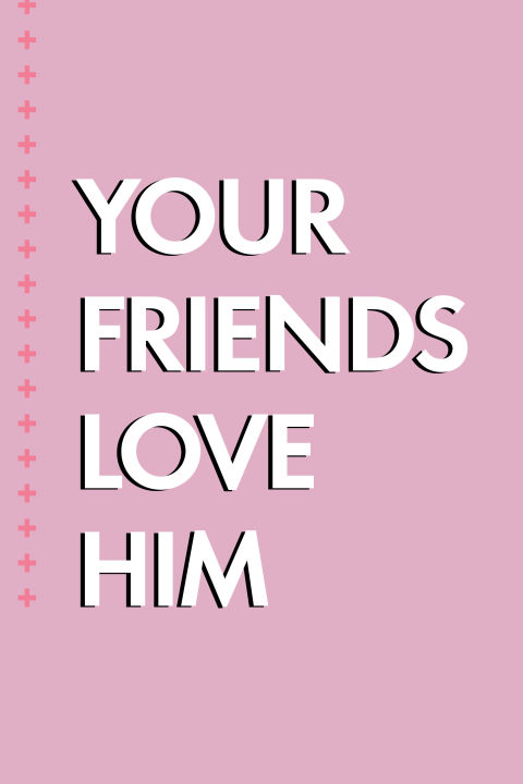 "...your friends adore him. The people in your inner circle are there for a reason, and their opinions are the ones that count. ""If they all like him, chances are he's good for you,"" says relationship expert and author April Masini. ""And if they don't, well...you know where that goes."""