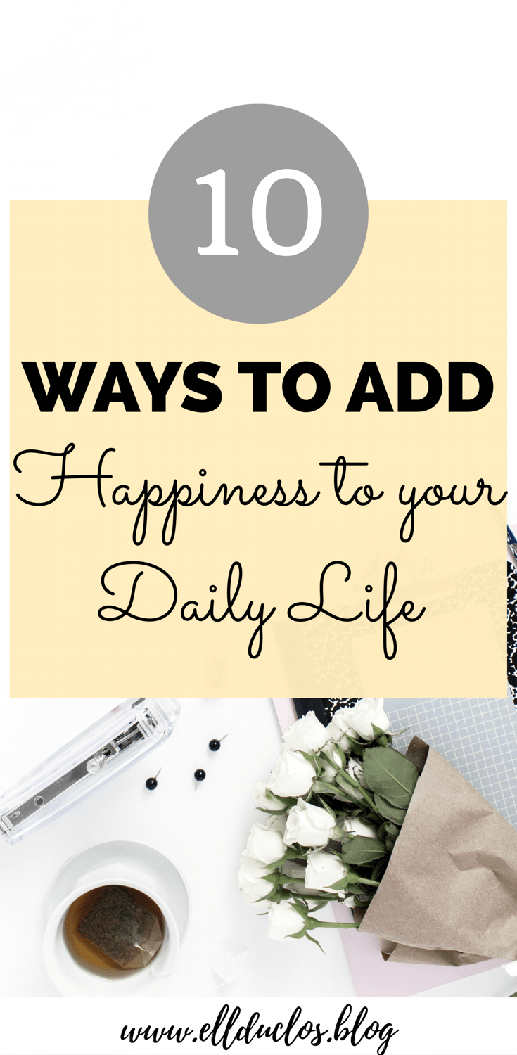 10 ways that you can add happiness to your daily routine.