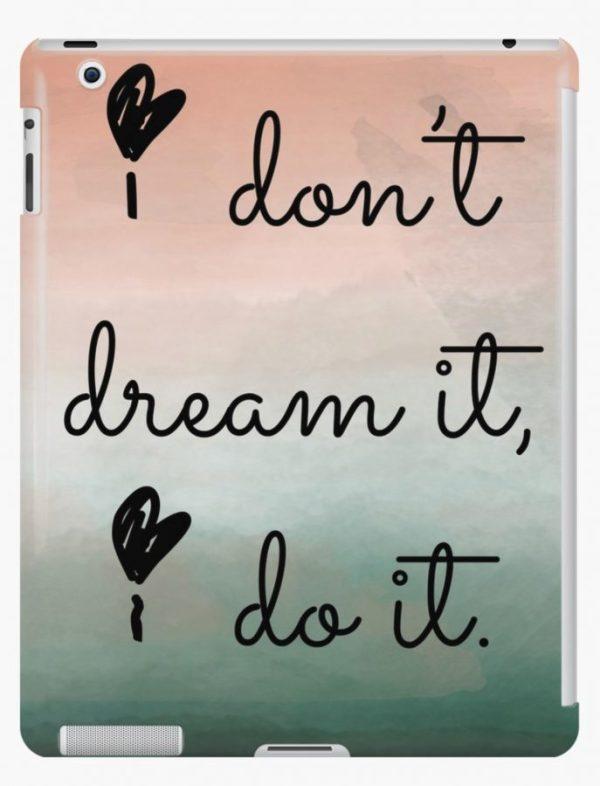 """""""I don't dream it, I do it."""" - iPad Case"""