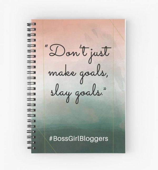 """Boss Girl Bloggers """"Don't just make goals, slay goals"""" notebook"""