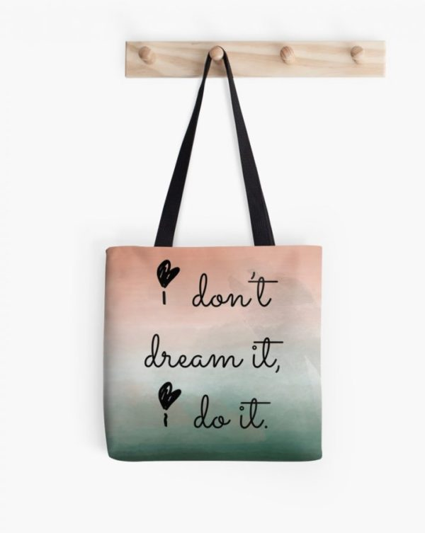 I don't dream it, I do it. - Tote bag