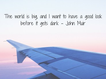 'The world is big, and I want to have a good look before it gets dark' - John Muir ~ ellelouise.co.uk