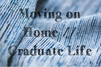 Moving on Home | Graduate Life