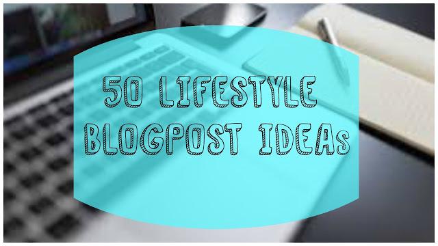 50 Lifestyle Blogpost Ideas