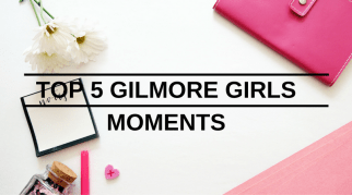 Top 5 Favourite Gilmore Girls Moments