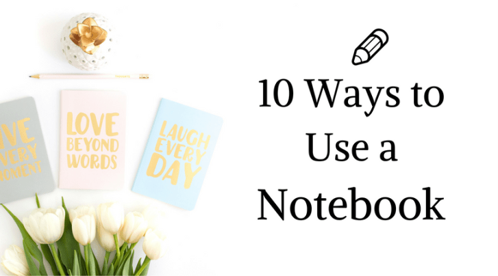10 Ways to Use a Notebook