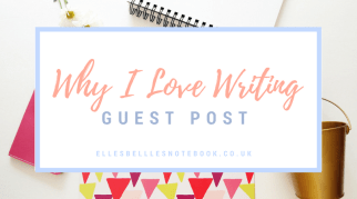 Why I Love Writing | Guest Post