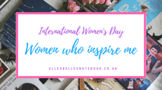 International Women's Day | The Women Who Inspire Me
