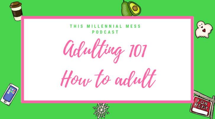 Adulting 101 This Millennial Mess