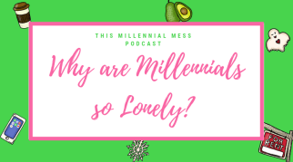 Why are Millennials so Lonely?
